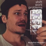 Shift work related problems and Modafinil assist